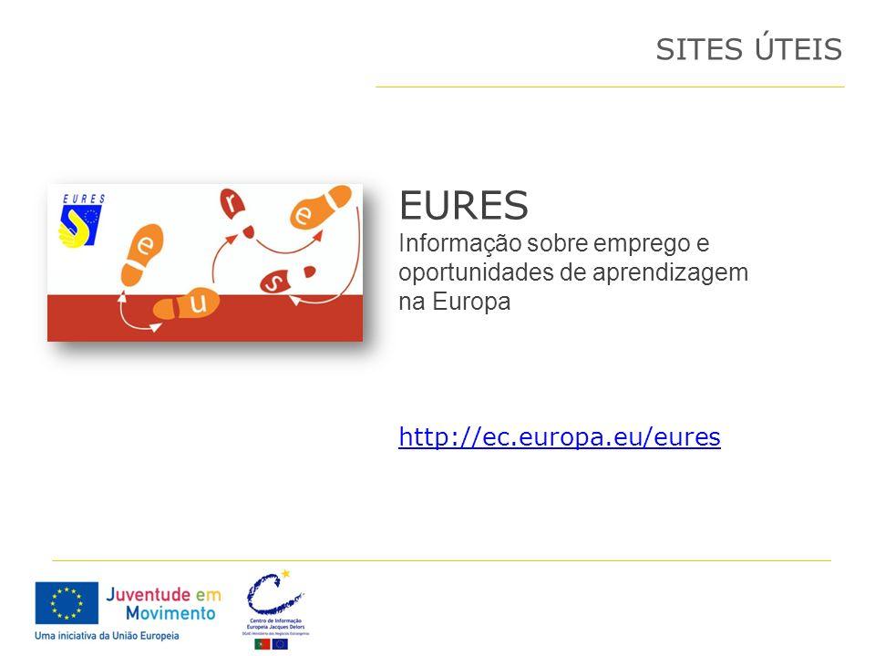 SITES ÚTEIS EURES. Informação sobre emprego e oportunidades de aprendizagem na Europa.