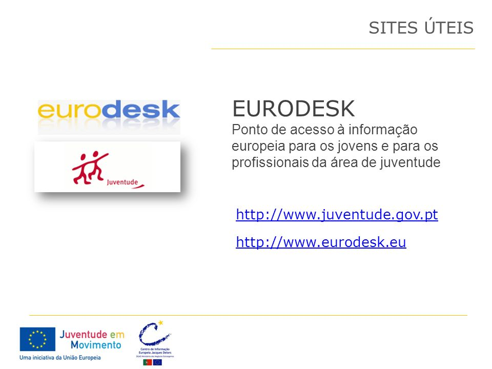 SITES ÚTEIS EURODESK. Ponto de acesso à informação europeia para os jovens e para os profissionais da área de juventude.