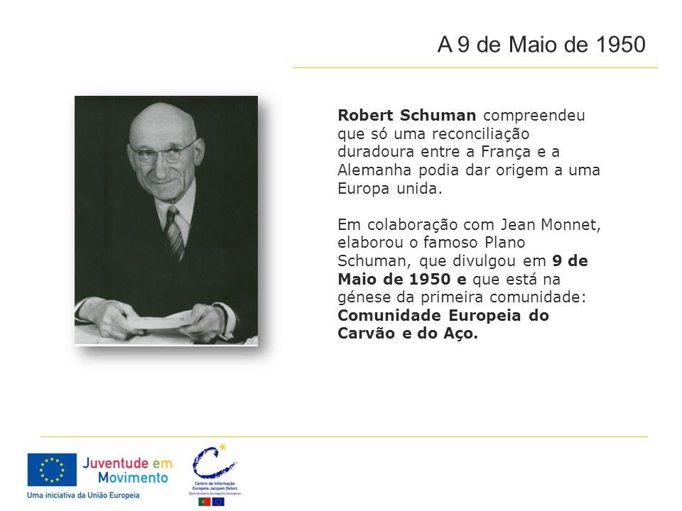 A 9 de Maio de 1950 Robert Schuman compreendeu que só uma reconciliação duradoura entre a França e a Alemanha podia dar origem a uma Europa unida.