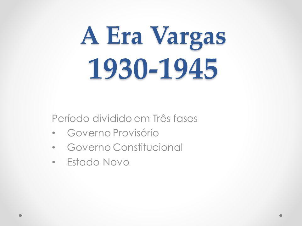 A Era Vargas 1930-1945 Período dividido em Três fases