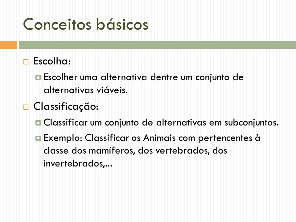 Conceitos básicos Escolha: Classificação: