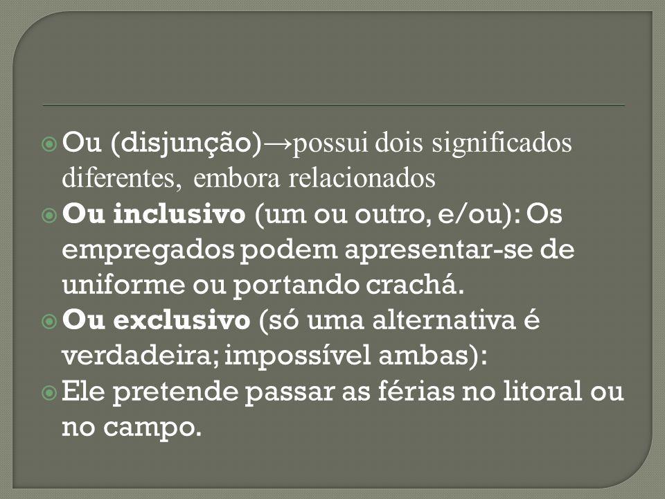Ou (disjunção)→possui dois significados diferentes, embora relacionados