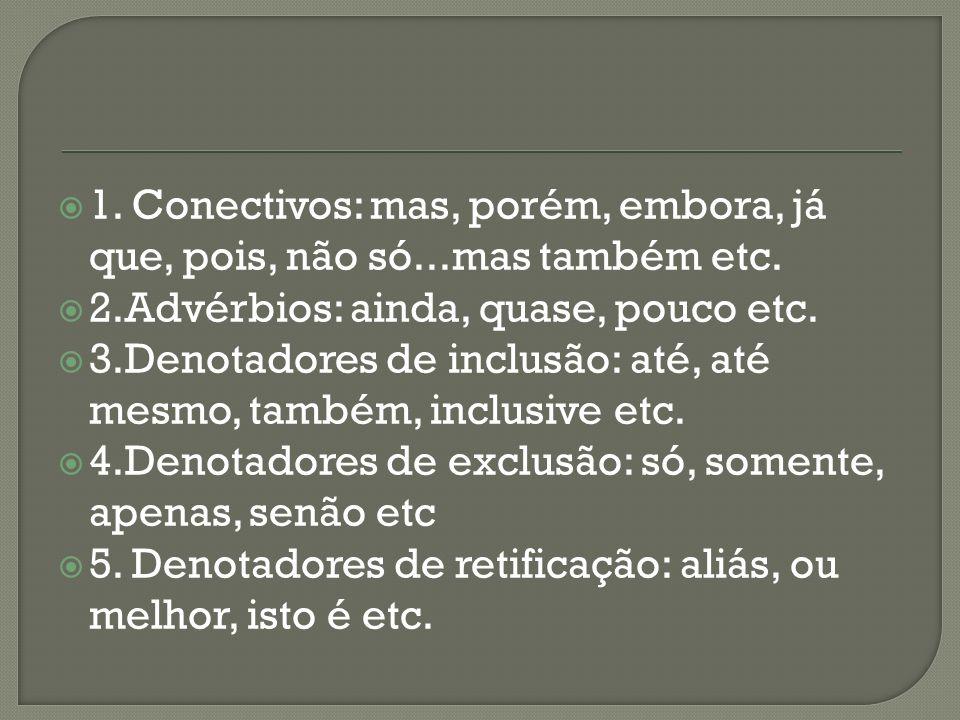 1. Conectivos: mas, porém, embora, já que, pois, não só...mas também etc.