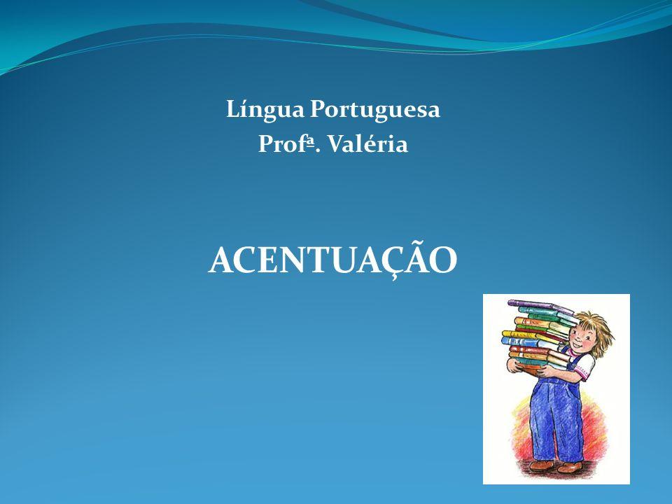 Língua Portuguesa Profª. Valéria ACENTUAÇÃO