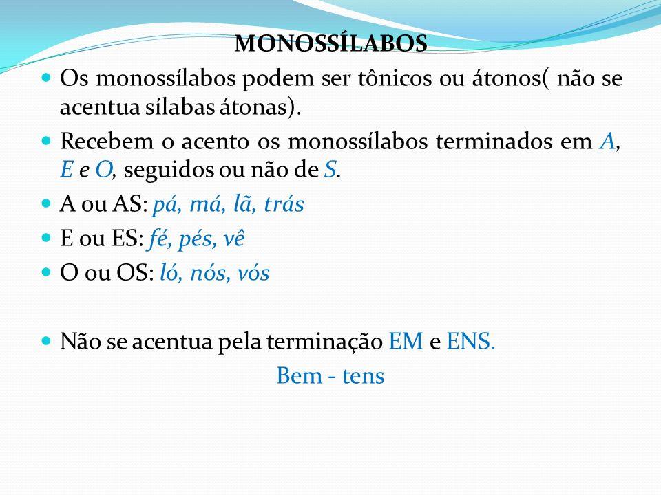 MONOSSÍLABOS Os monossílabos podem ser tônicos ou átonos( não se acentua sílabas átonas).