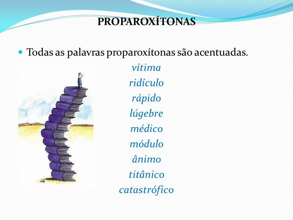 PROPAROXÍTONAS Todas as palavras proparoxítonas são acentuadas. vítima. ridículo. rápido. lúgebre.
