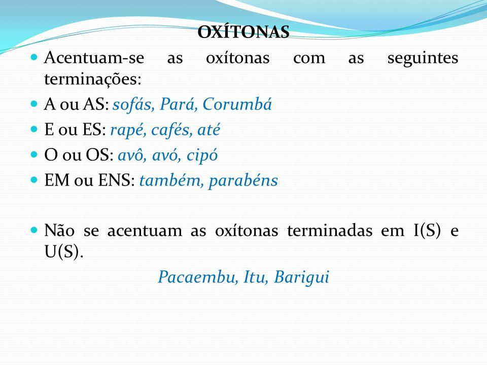 OXÍTONAS Acentuam-se as oxítonas com as seguintes terminações: A ou AS: sofás, Pará, Corumbá. E ou ES: rapé, cafés, até.