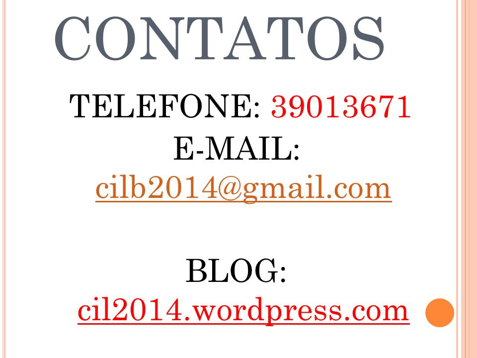CONTATOS TELEFONE: 39013671 E-MAIL: cilb2014@gmail.com BLOG: cil2014.wordpress.com