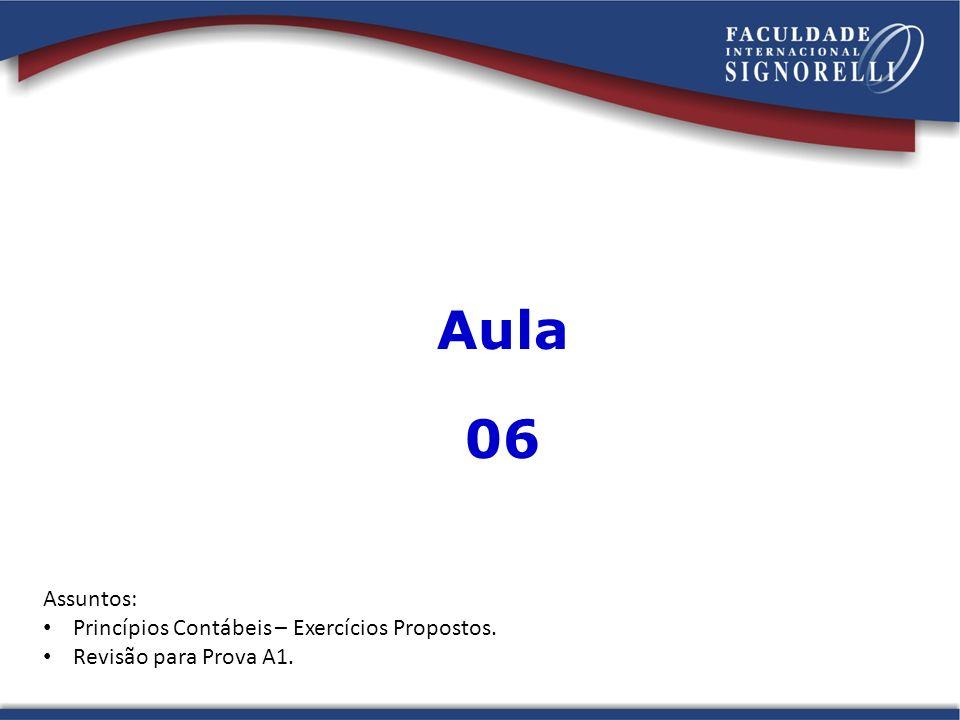 Aula 06 Assuntos: Princípios Contábeis – Exercícios Propostos.