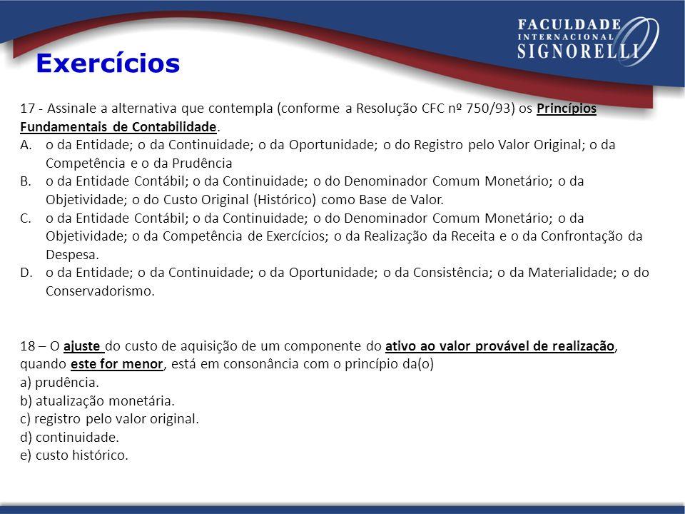 Exercícios 17 - Assinale a alternativa que contempla (conforme a Resolução CFC nº 750/93) os Princípios Fundamentais de Contabilidade.