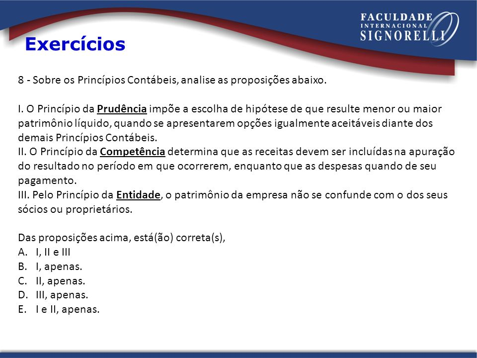 Exercícios 8 - Sobre os Princípios Contábeis, analise as proposições abaixo.