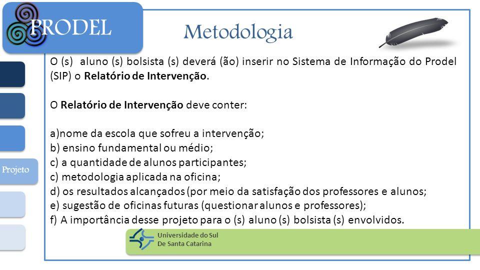 PRODEL Metodologia. O (s) aluno (s) bolsista (s) deverá (ão) inserir no Sistema de Informação do Prodel (SIP) o Relatório de Intervenção.