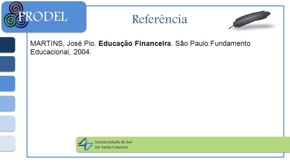 PRODEL Referência. MARTINS, José Pio. Educação Financeira. São Paulo:Fundamento Educacional, 2004.