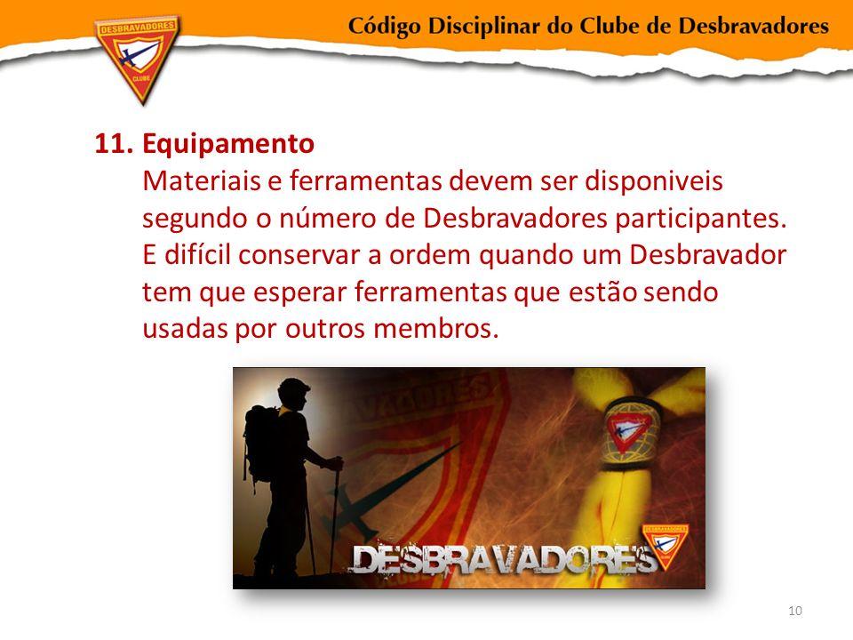 Equipamento Materiais e ferramentas devem ser disponiveis segundo o número de Desbravadores participantes.