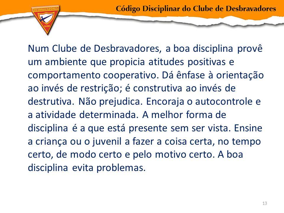 Num Clube de Desbravadores, a boa disciplina provê um ambiente que propicia atitudes positivas e comportamento cooperativo.