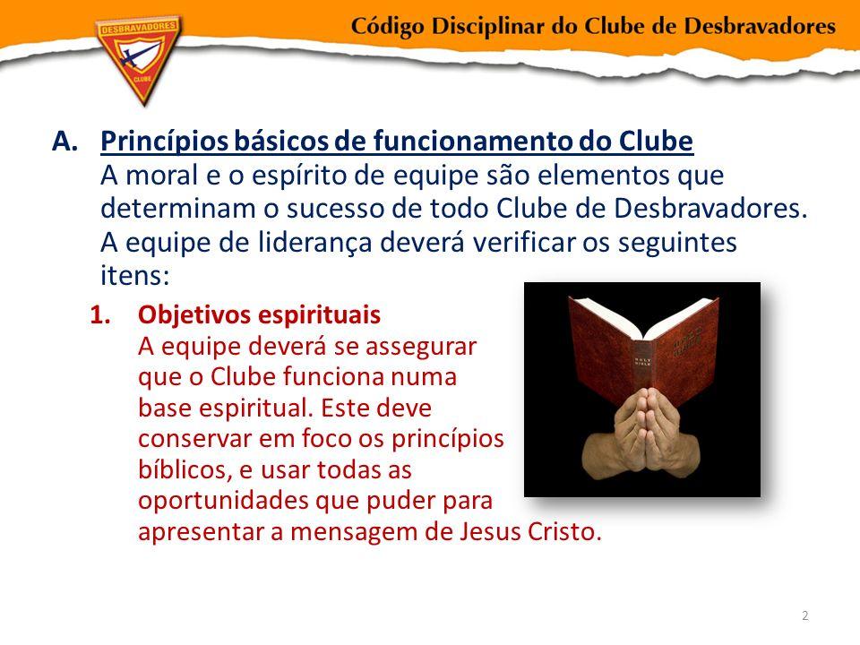 Princípios básicos de funcionamento do Clube A moral e o espírito de equipe são elementos que determinam o sucesso de todo Clube de Desbravadores. A equipe de liderança deverá verificar os seguintes itens: