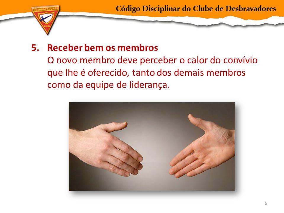 Receber bem os membros O novo membro deve perceber o calor do convívio que lhe é oferecido, tanto dos demais membros como da equipe de liderança.