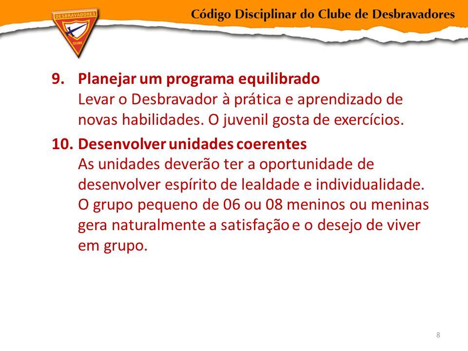 Planejar um programa equilibrado Levar o Desbravador à prática e aprendizado de novas habilidades. O juvenil gosta de exercícios.