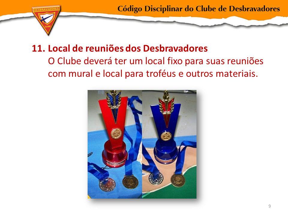 Local de reuniões dos Desbravadores O Clube deverá ter um local fixo para suas reuniões com mural e local para troféus e outros materiais.