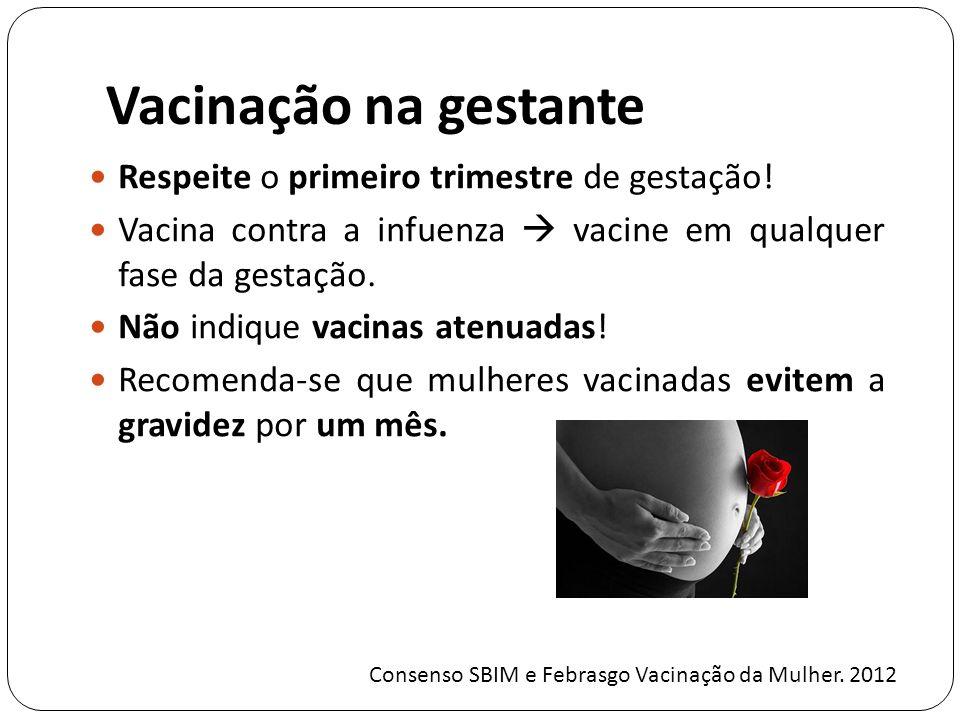 Vacinação na gestante Respeite o primeiro trimestre de gestação!