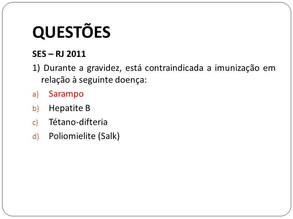QUESTÕES SES – RJ 2011. 1) Durante a gravidez, está contraindicada a imunização em relação à seguinte doença: