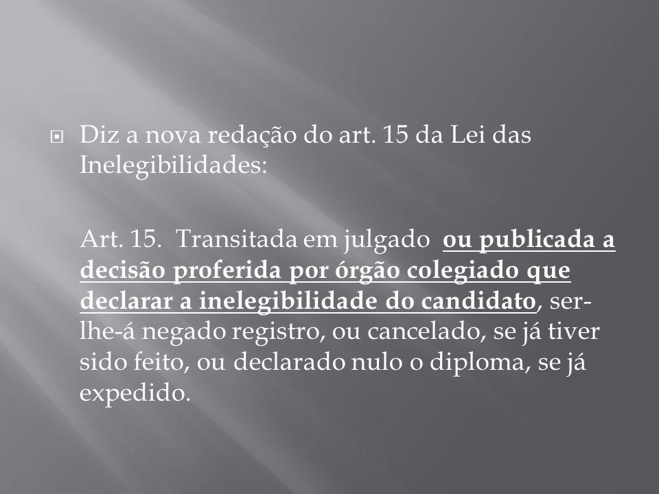 Diz a nova redação do art. 15 da Lei das Inelegibilidades:
