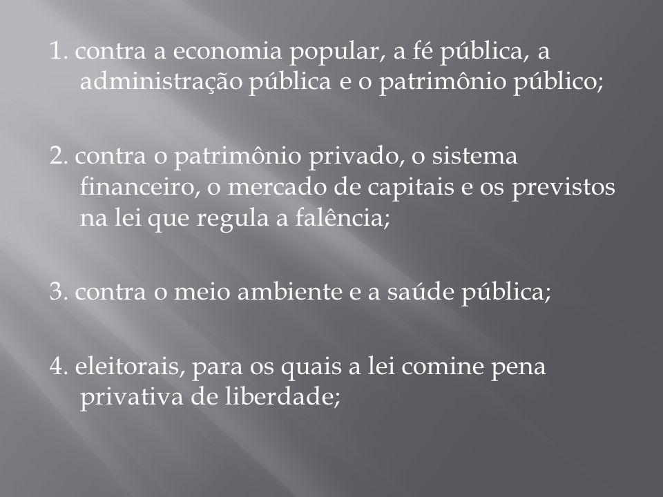 1. contra a economia popular, a fé pública, a administração pública e o patrimônio público; 2.