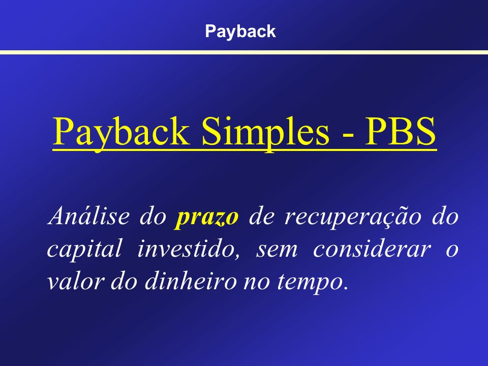 Payback Payback Simples - PBS.