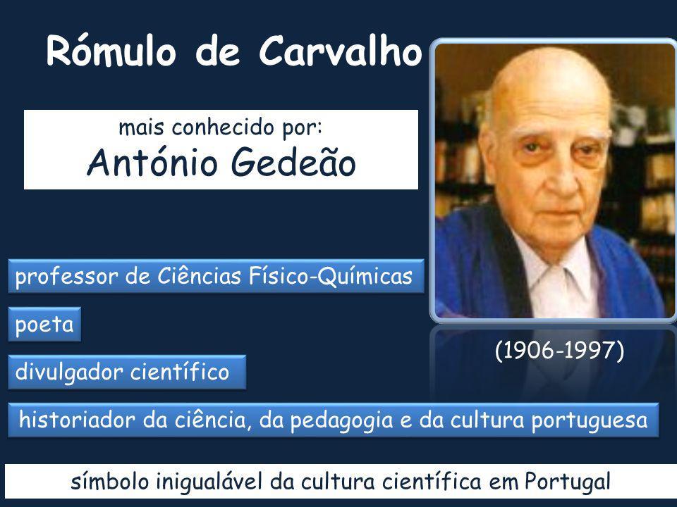 Rómulo de Carvalho António Gedeão mais conhecido por: