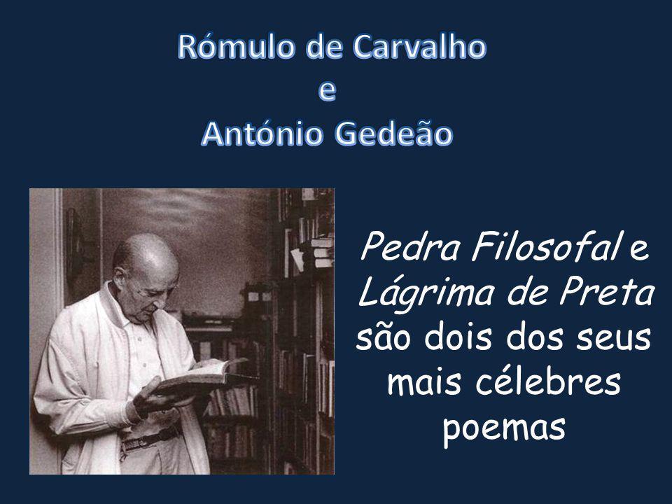 Rómulo de Carvalho e. António Gedeão.