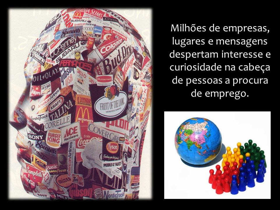 Milhões de empresas, lugares e mensagens despertam interesse e curiosidade na cabeça de pessoas a procura de emprego.