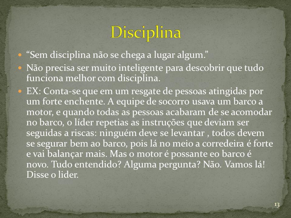 Disciplina Sem disciplina não se chega a lugar algum.