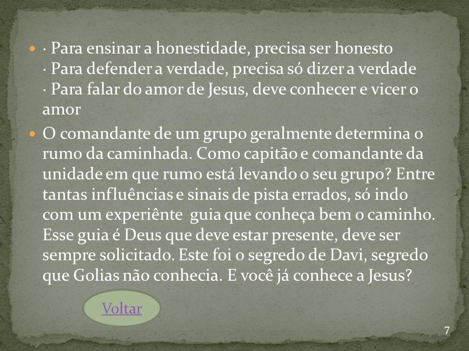 · Para ensinar a honestidade, precisa ser honesto · Para defender a verdade, precisa só dizer a verdade · Para falar do amor de Jesus, deve conhecer e vicer o amor