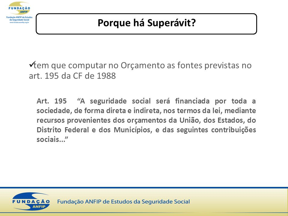 Porque há Superávit tem que computar no Orçamento as fontes previstas no art. 195 da CF de 1988.