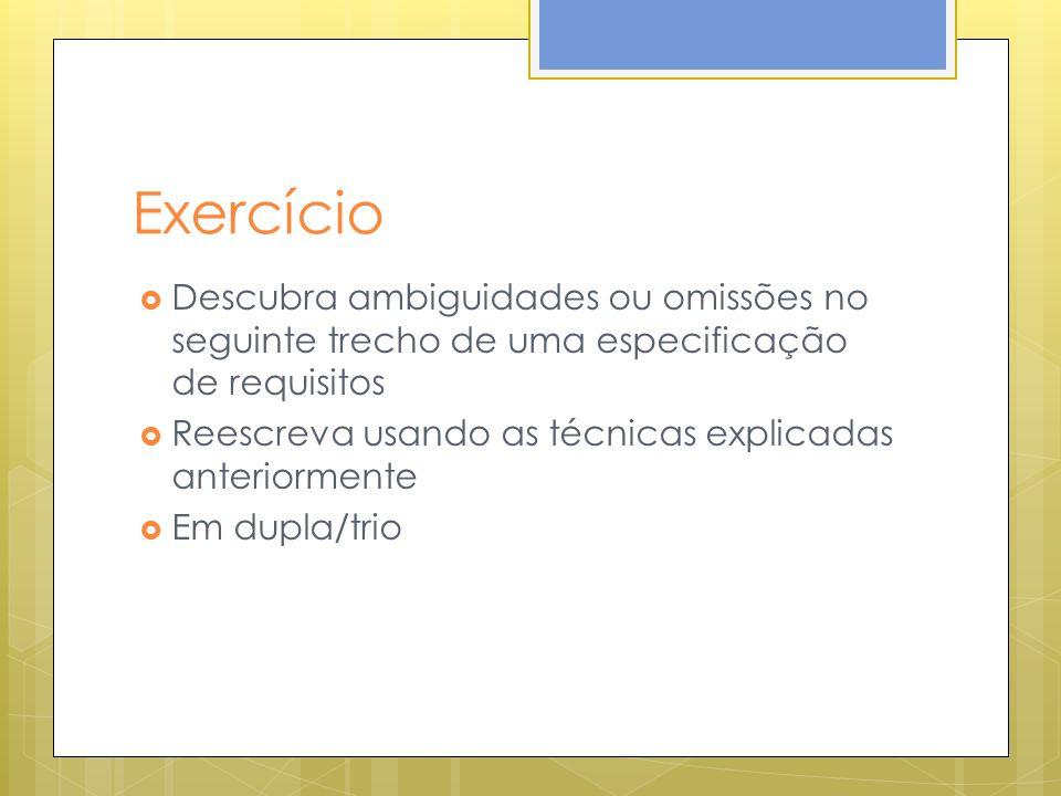 Exercício Descubra ambiguidades ou omissões no seguinte trecho de uma especificação de requisitos.