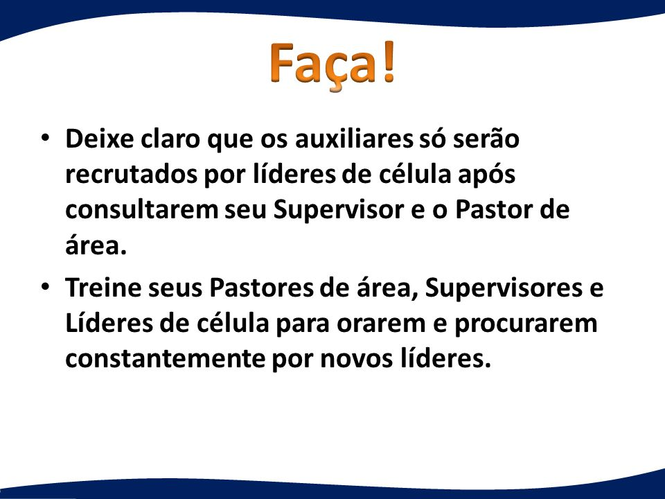 Faça! Deixe claro que os auxiliares só serão recrutados por líderes de célula após consultarem seu Supervisor e o Pastor de área.
