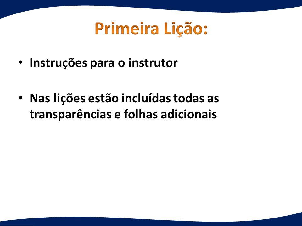 Primeira Lição: Instruções para o instrutor