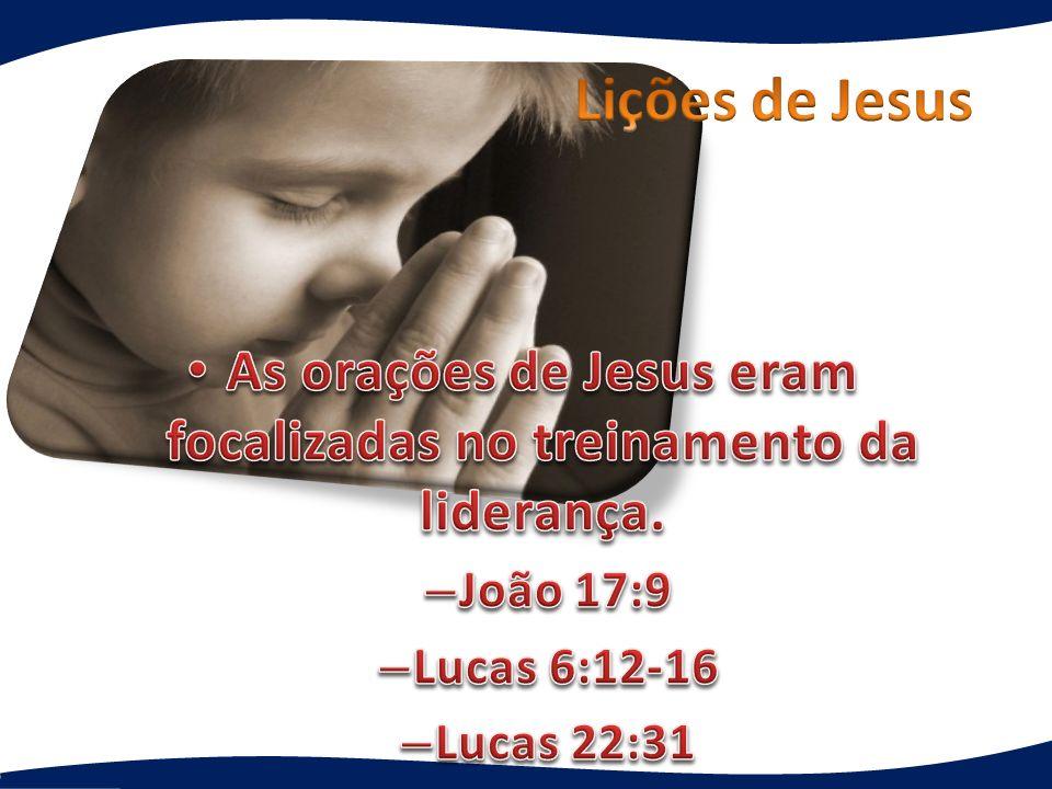 As orações de Jesus eram focalizadas no treinamento da liderança.