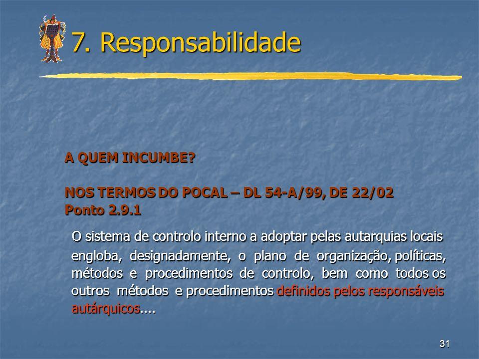 7. Responsabilidade A QUEM INCUMBE NOS TERMOS DO POCAL – DL 54-A/99, DE 22/02. Ponto 2.9.1.