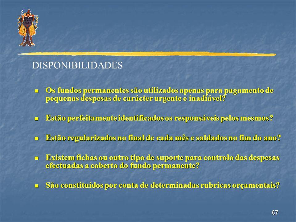 DISPONIBILIDADES Os fundos permanentes são utilizados apenas para pagamento de pequenas despesas de carácter urgente e inadiável