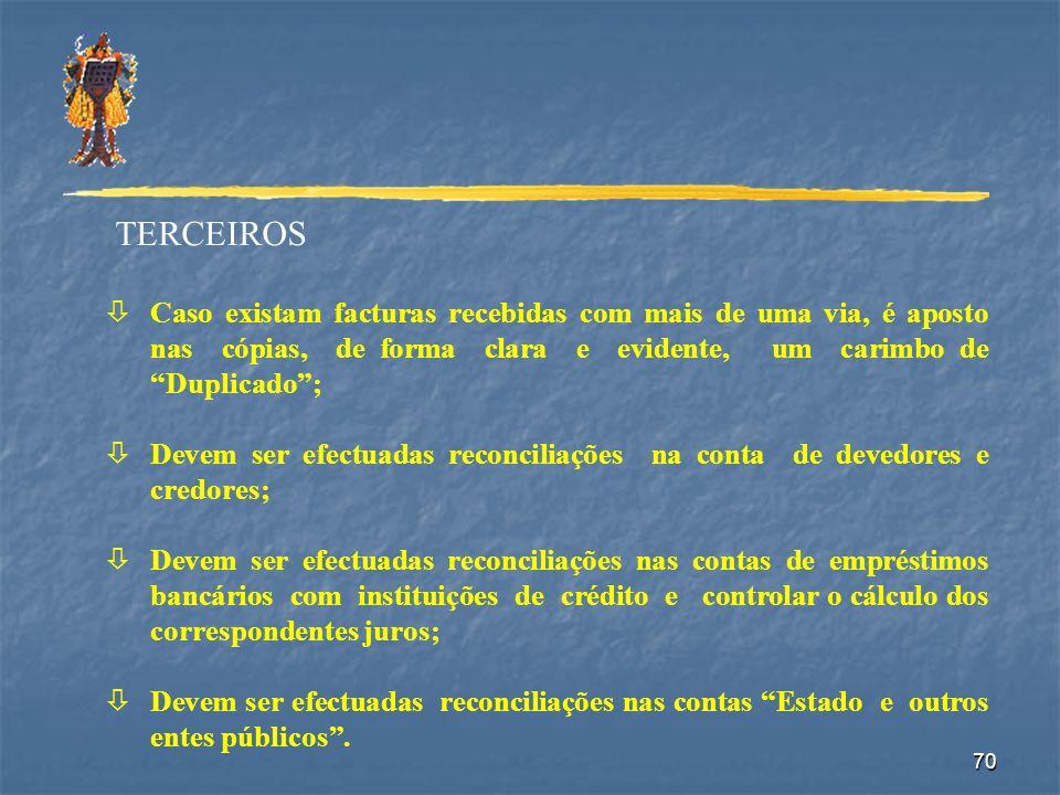 TERCEIROS Caso existam facturas recebidas com mais de uma via, é aposto nas cópias, de forma clara e evidente, um carimbo de Duplicado ;