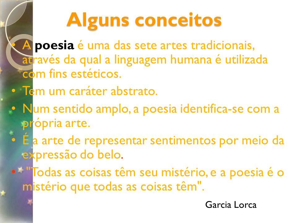 Alguns conceitos A poesia é uma das sete artes tradicionais, através da qual a linguagem humana é utilizada com fins estéticos.