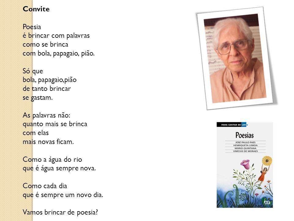 Convite Poesia é brincar com palavras como se brinca com bola, papagaio, pião.
