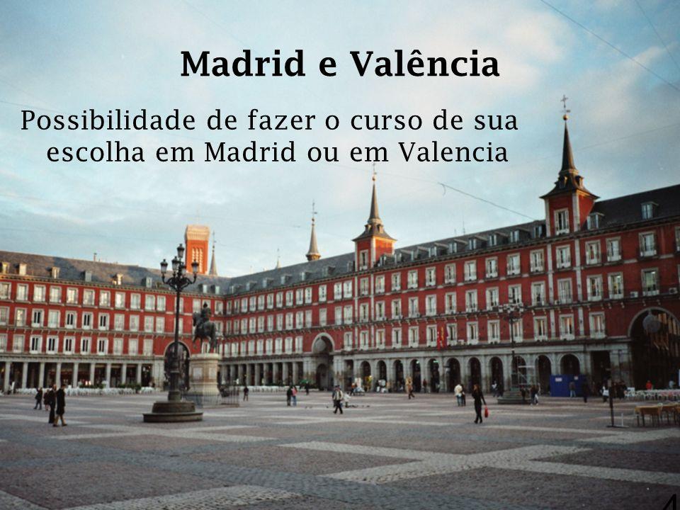 Madrid e Valência Possibilidade de fazer o curso de sua escolha em Madrid ou em Valencia