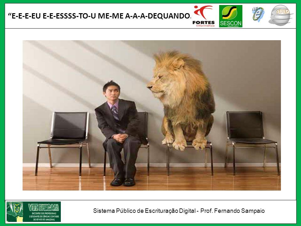 E-E-E-EU E-E-ESSSS-TO-U ME-ME A-A-A-DEQUANDO...