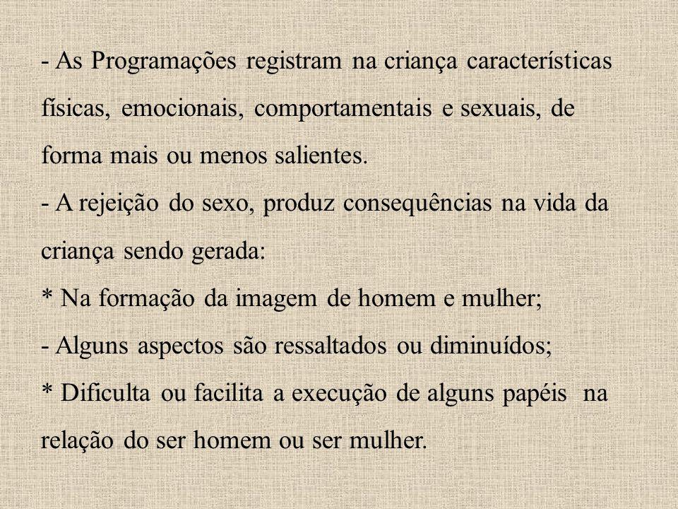 - As Programações registram na criança características físicas, emocionais, comportamentais e sexuais, de forma mais ou menos salientes.