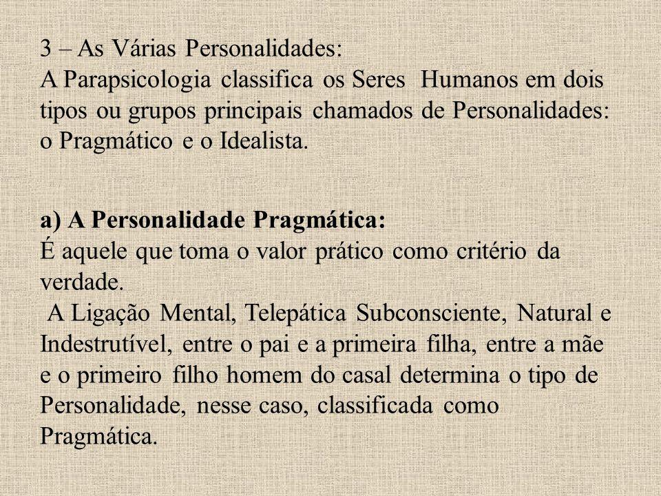 3 – As Várias Personalidades: A Parapsicologia classifica os Seres Humanos em dois tipos ou grupos principais chamados de Personalidades: o Pragmático e o Idealista.