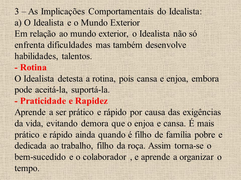3 – As Implicações Comportamentais do Idealista: a) O Idealista e o Mundo Exterior Em relação ao mundo exterior, o Idealista não só enfrenta dificuldades mas também desenvolve habilidades, talentos.