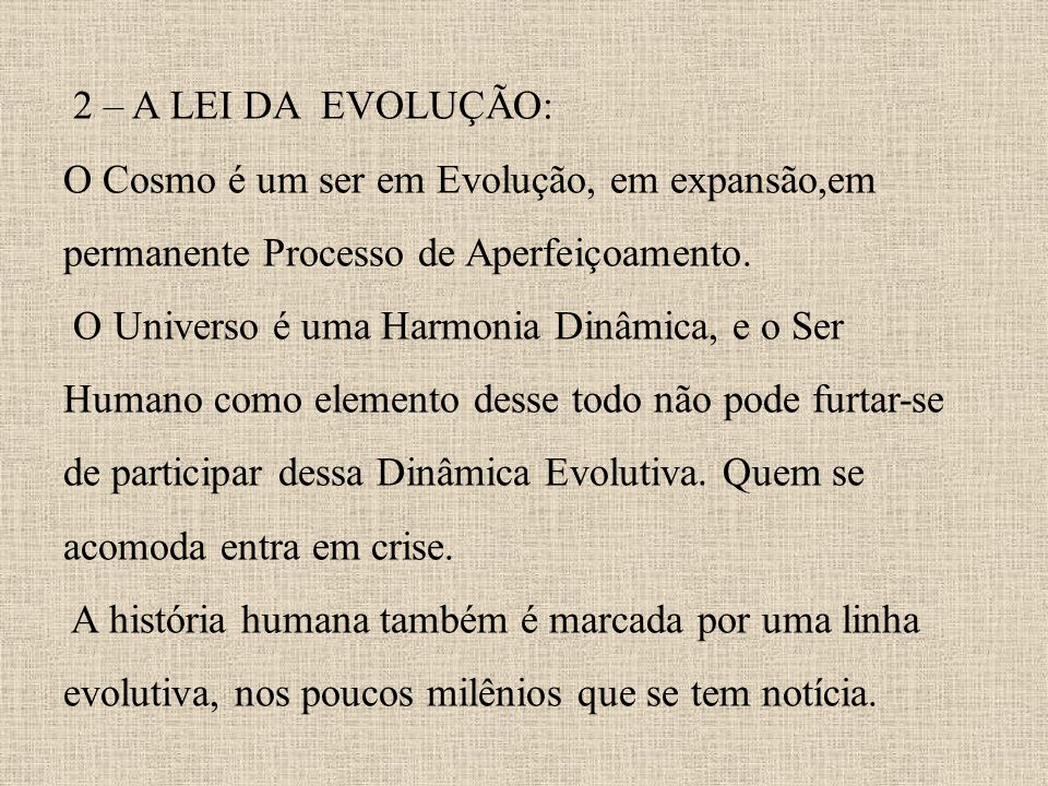 2 – A LEI DA EVOLUÇÃO: O Cosmo é um ser em Evolução, em expansão,em permanente Processo de Aperfeiçoamento.