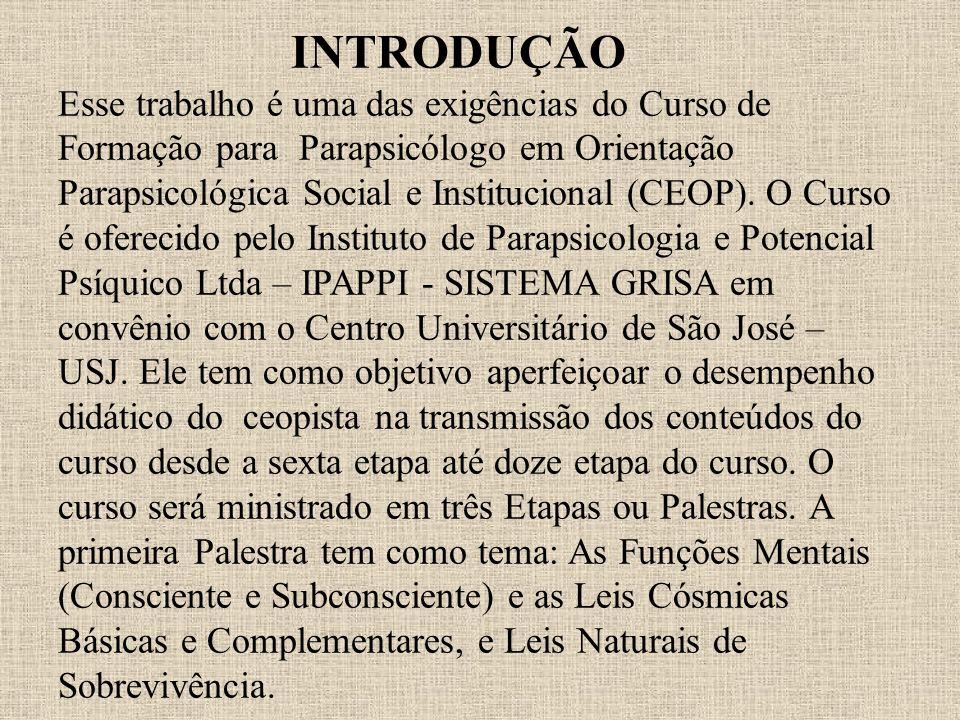 INTRODUÇÃO Esse trabalho é uma das exigências do Curso de Formação para Parapsicólogo em Orientação Parapsicológica Social e Institucional (CEOP).